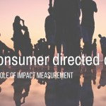 Consumer Directed Care & the NDIS – the role of impact measurement