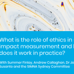 SIMNA Sydney Blog: What is the role of ethics in impact measurement, and how does it work in practice?